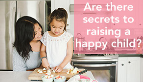 Are there secrets to raising a happy child?