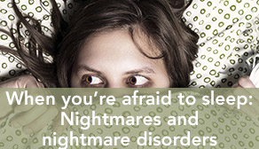When you're afraid to sleep: Nightmares and nightmare disorders - teaser