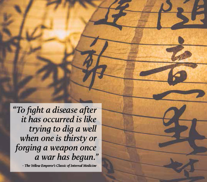 To fight a disease after it has occurred is like trying to dig a well when one is thirsty or forging a weapon once a war has begun. The Yellow Emperor's Classic of Internal Medicine