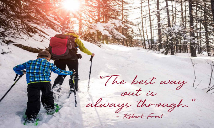 The best way out is always through - Robert Frost