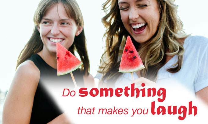 Do something that makes you laugh.