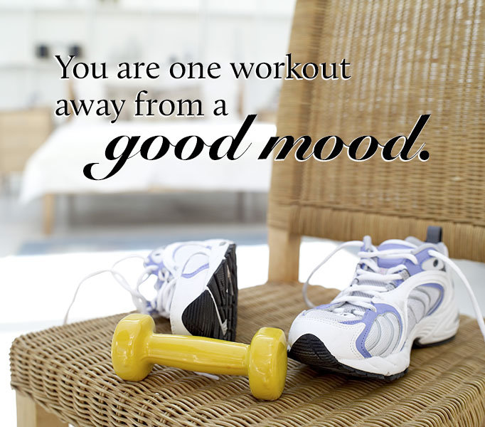 You are one workout away from a good mood.