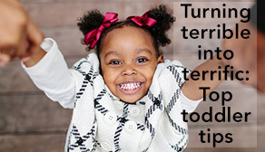 Turning terrible into terrific, top toddler tips
