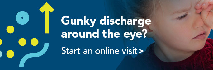 Gunky discharge around the eye? Start an online visit